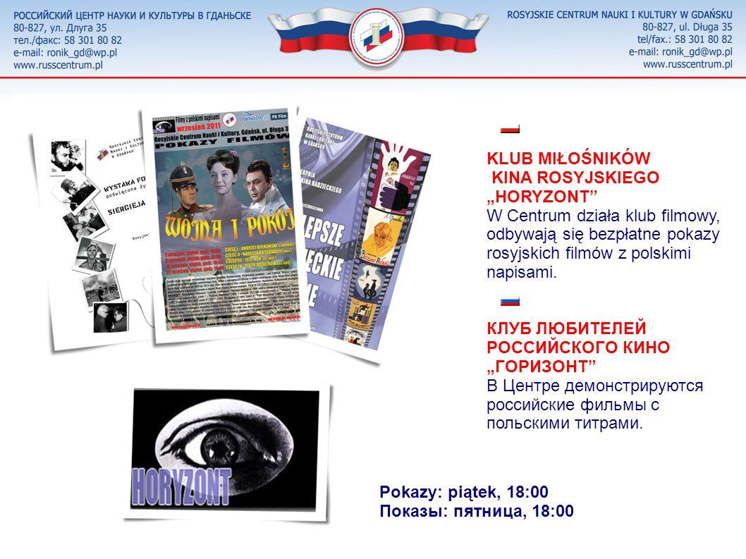 KLUB MIŁOŚNIKÓW KINA ROSYJSKIEGO HORYZONT W Centrum działa klub filmowy, odbywają się bezpłatne pokazy rosyjskich filmów z polskimi napisami.