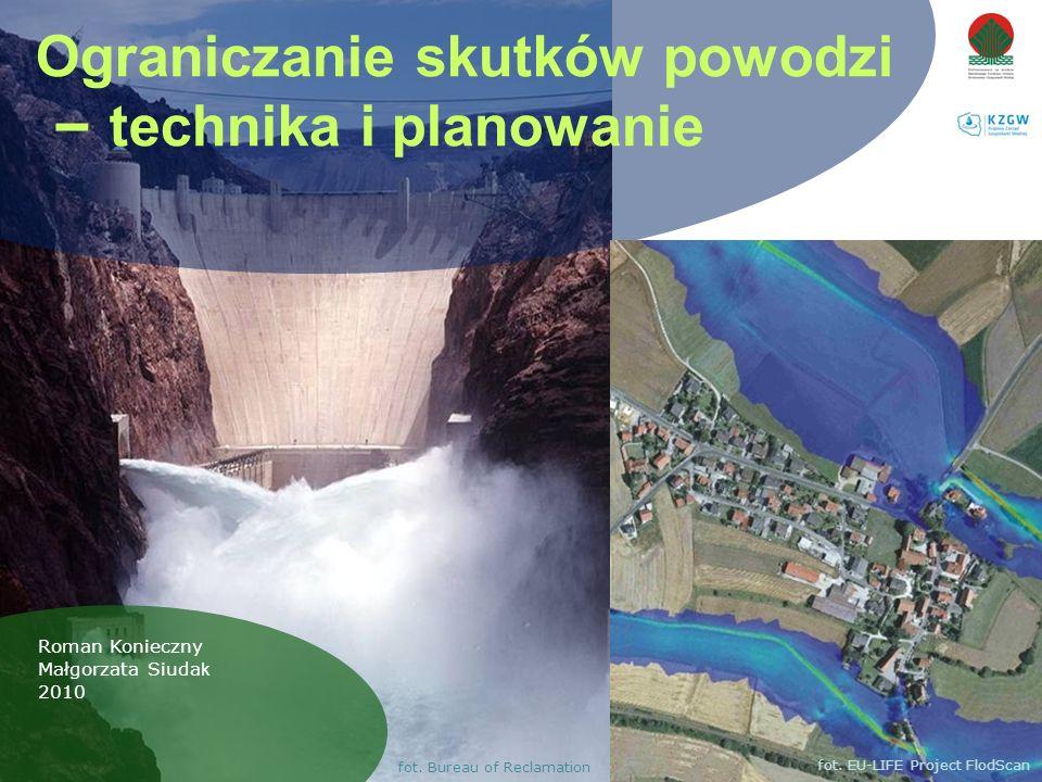 fot. Bureau of Reclamation Ograniczanie skutków powodzi – technika i planowanie Roman Konieczny Małgorzata Siuda k 2010 fot. EU-LIFE Project FlodScan