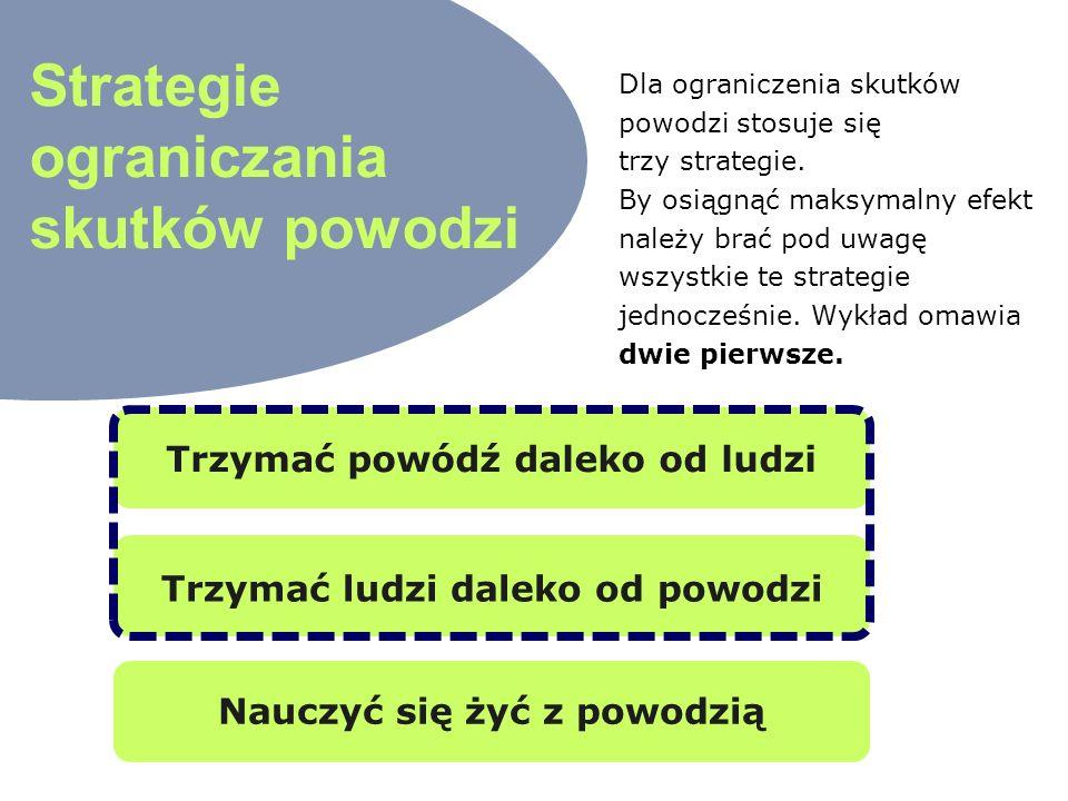 fot. www.ikarystyka.pl Strategia T rzymać powódź daleko od ludzi