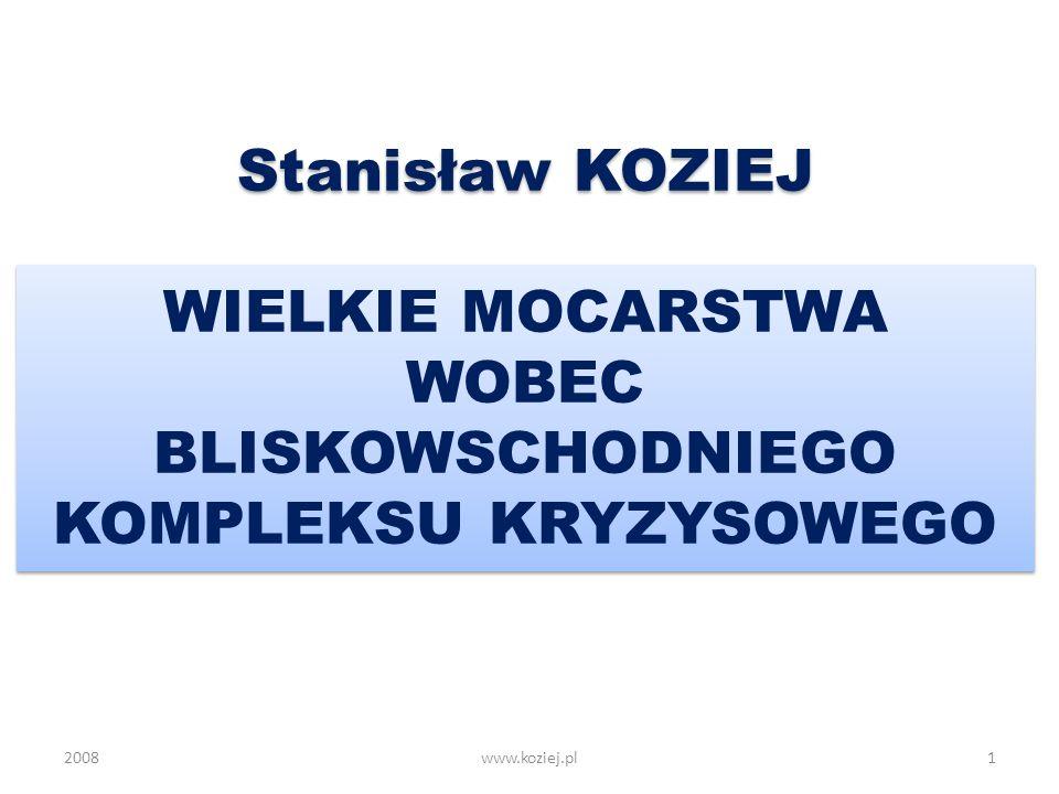 Stanisław KOZIEJ WIELKIE MOCARSTWA WOBEC BLISKOWSCHODNIEGO KOMPLEKSU KRYZYSOWEGO 20081www.koziej.pl