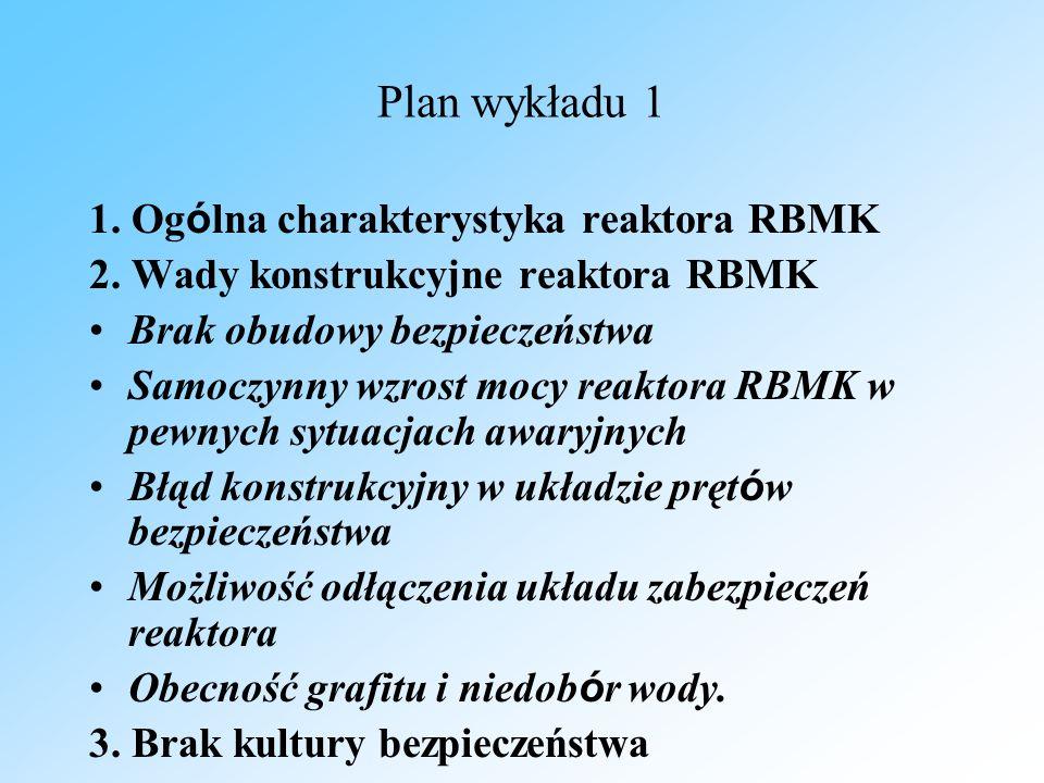 Plan wykładu 1 1. Og ó lna charakterystyka reaktora RBMK 2. Wady konstrukcyjne reaktora RBMK Brak obudowy bezpieczeństwa Samoczynny wzrost mocy reakto