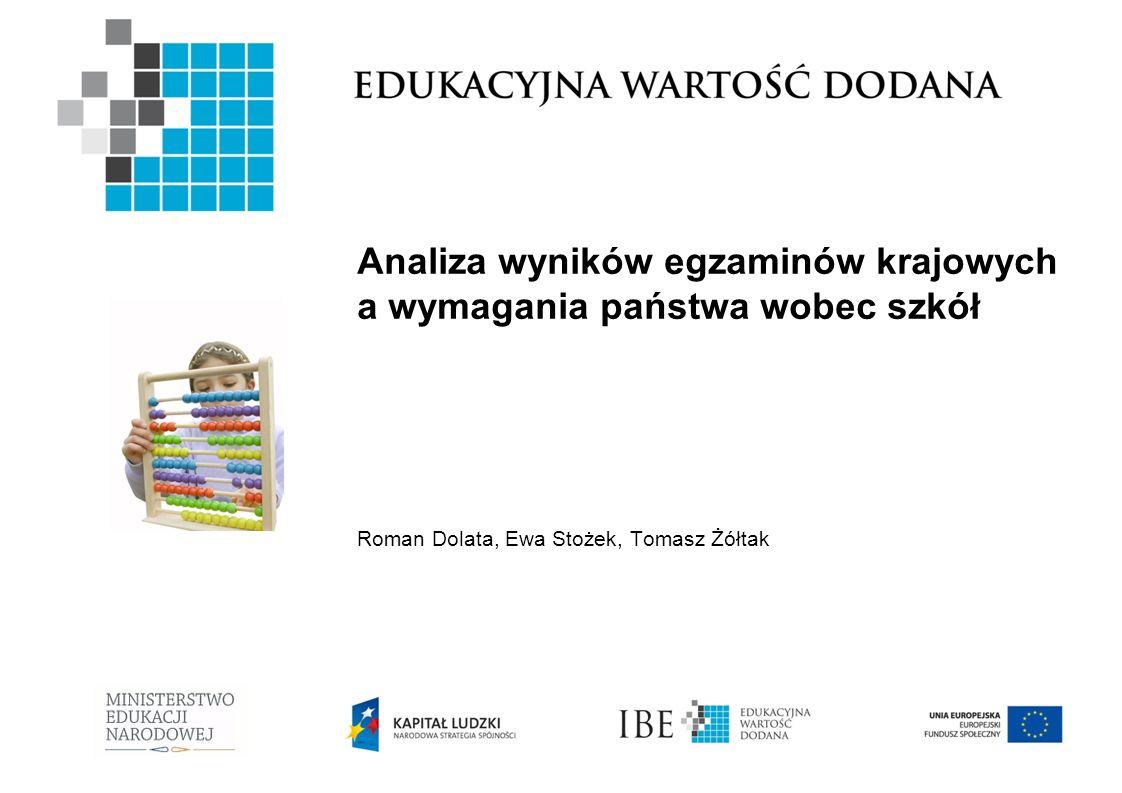 Analiza wyników egzaminów krajowych a wymagania państwa wobec szkół Roman Dolata, Ewa Stożek, Tomasz Żółtak