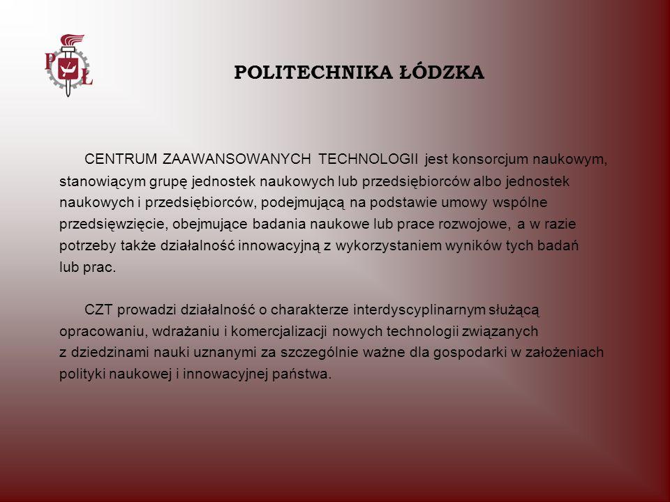 CENTRUM ZAAWANSOWANYCH TECHNOLOGII jest konsorcjum naukowym, stanowiącym grupę jednostek naukowych lub przedsiębiorców albo jednostek naukowych i prze