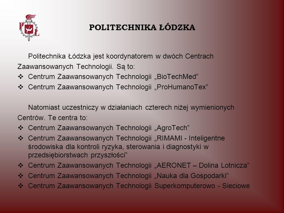 Politechnika Łódzka jest koordynatorem w dwóch Centrach Zaawansowanych Technologii. Są to: Centrum Zaawansowanych Technologii BioTechMed Centrum Zaawa
