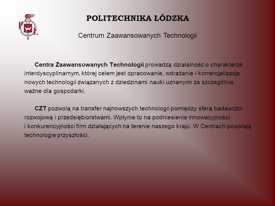 Centra Zaawansowanych Technologii prowadzą działalność o charakterze interdyscyplinarnym, której celem jest opracowanie, wdrażanie i komercjalizacja n