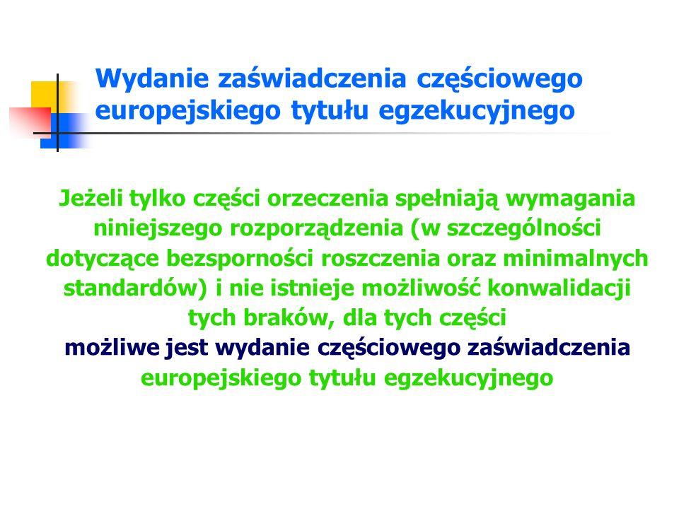 Sprostowanie zaświadczenia europejskiego tytułu egzekucyjnego Na wniosek złożony do sądu wydania zaświadczenie europejskiego tytułu egzekucyjnego podlega sprostowaniu, gdy na skutek istotnego błędu, istnieje rozbieżność pomiędzy orzeczeniem a zaświadczeniem Do sprostowania zaświadczenia europejskiego tytułu egzekucyjnego stosuje się prawo państwa członkowskiego wydania Wniosek o sprostowanie zaświadczenia można złożyć przy użyciu standardowego formularza przedstawionego w załączniku VI do rozporządzenia