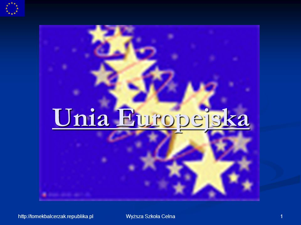http://tomekbalcerzak.republika.pl 62Wyższa Szkoła Celna Członkostwo Polski w UE 16 VII 1997 r.