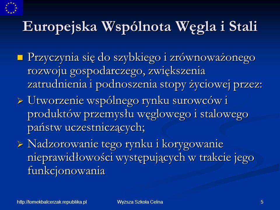 http://tomekbalcerzak.republika.pl 6Wyższa Szkoła Celna Europejska Wspólnota Węgla i Stali Wysoka Władza- najwyższy organ decyzyjny; Wysoka Władza- najwyższy organ decyzyjny; Kompetencje Wysokiej Władzy równe kompetencjom władz krajowych; Kompetencje Wysokiej Władzy równe kompetencjom władz krajowych; Decyzje prawnie wiążące, podejmowane po konsultacjach lub za zgodą organu międzyrządowego (Rady Ministrów) Decyzje prawnie wiążące, podejmowane po konsultacjach lub za zgodą organu międzyrządowego (Rady Ministrów) W praktyce Wysoka Władza z umiarem korzystała ze swych kompetencji i uzgadniała decyzje z państwami.