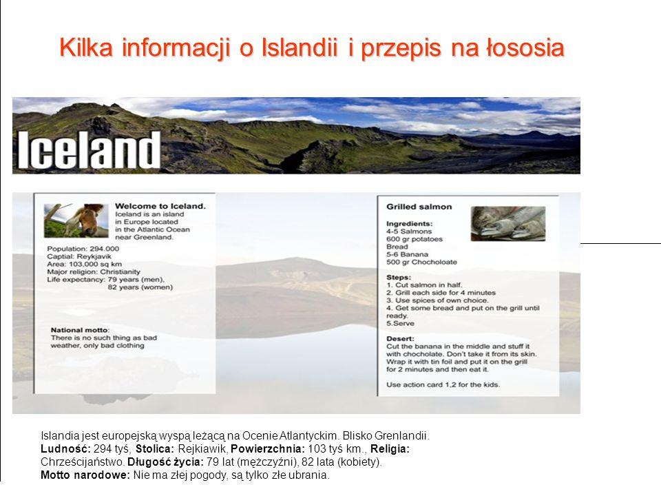Kilka informacji o Islandii i przepis na łososia Islandia jest europejską wyspą leżącą na Ocenie Atlantyckim. Blisko Grenlandii. Ludność: 294 tyś, Sto