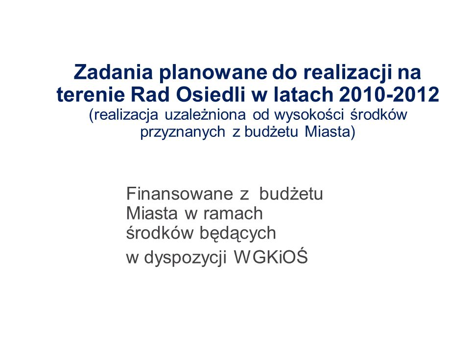Zadania planowane do realizacji na terenie Rad Osiedli w latach 2010-2012 (realizacja uzależniona od wysokości środków przyznanych z budżetu Miasta) F