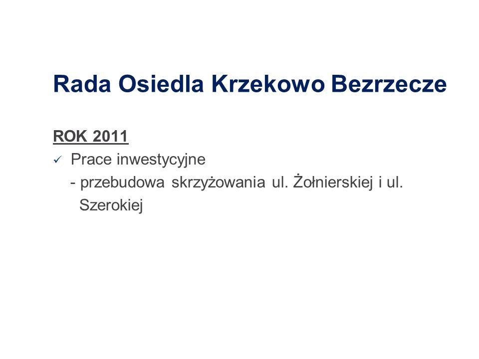 Rada Osiedla Krzekowo Bezrzecze ROK 2011 Prace inwestycyjne - przebudowa skrzyżowania ul. Żołnierskiej i ul. Szerokiej