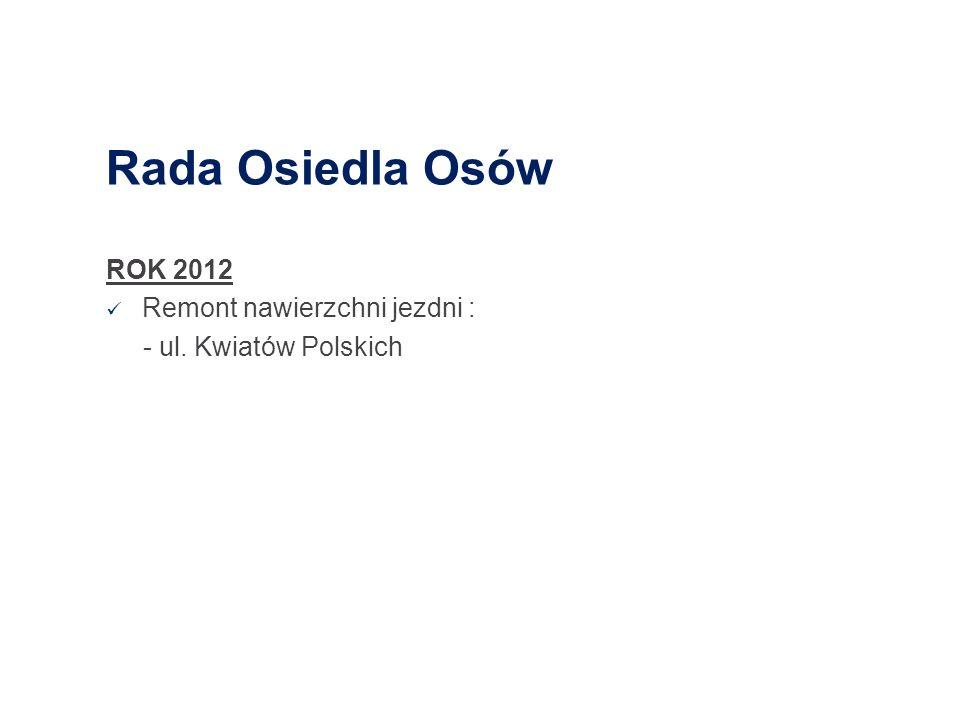 Rada Osiedla Osów ROK 2012 Remont nawierzchni jezdni : - ul. Kwiatów Polskich