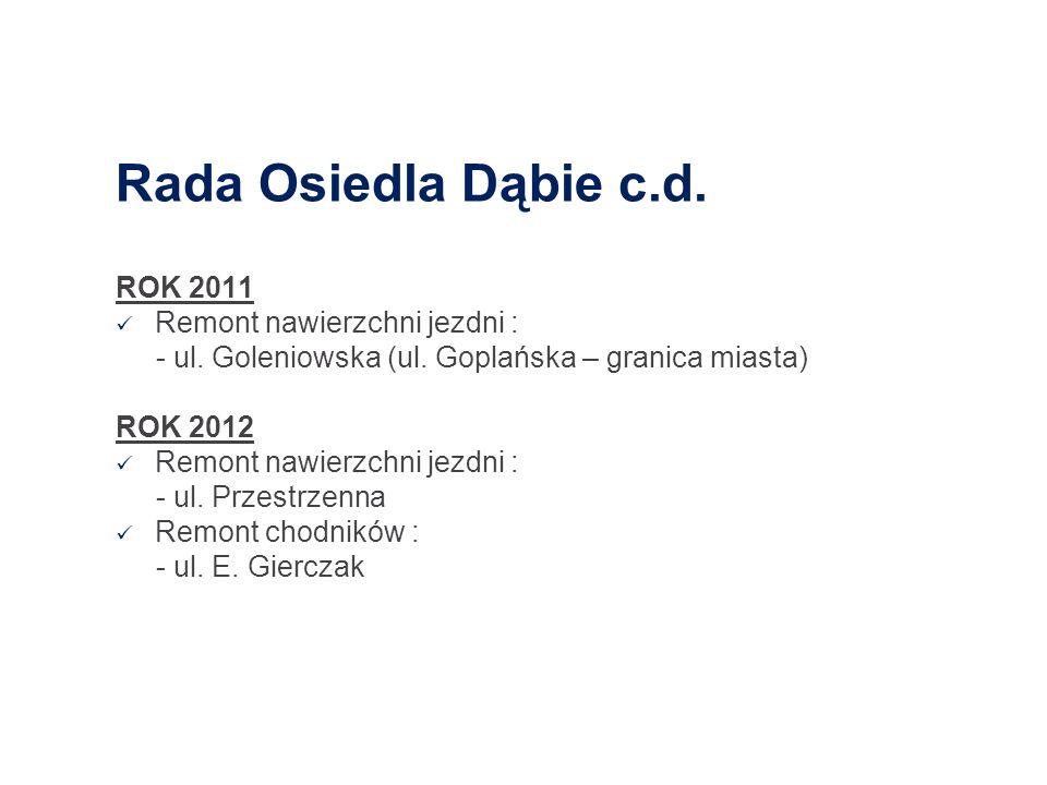 ROK 2011 Remont nawierzchni jezdni : - ul. Goleniowska (ul. Goplańska – granica miasta) ROK 2012 Remont nawierzchni jezdni : - ul. Przestrzenna Remont