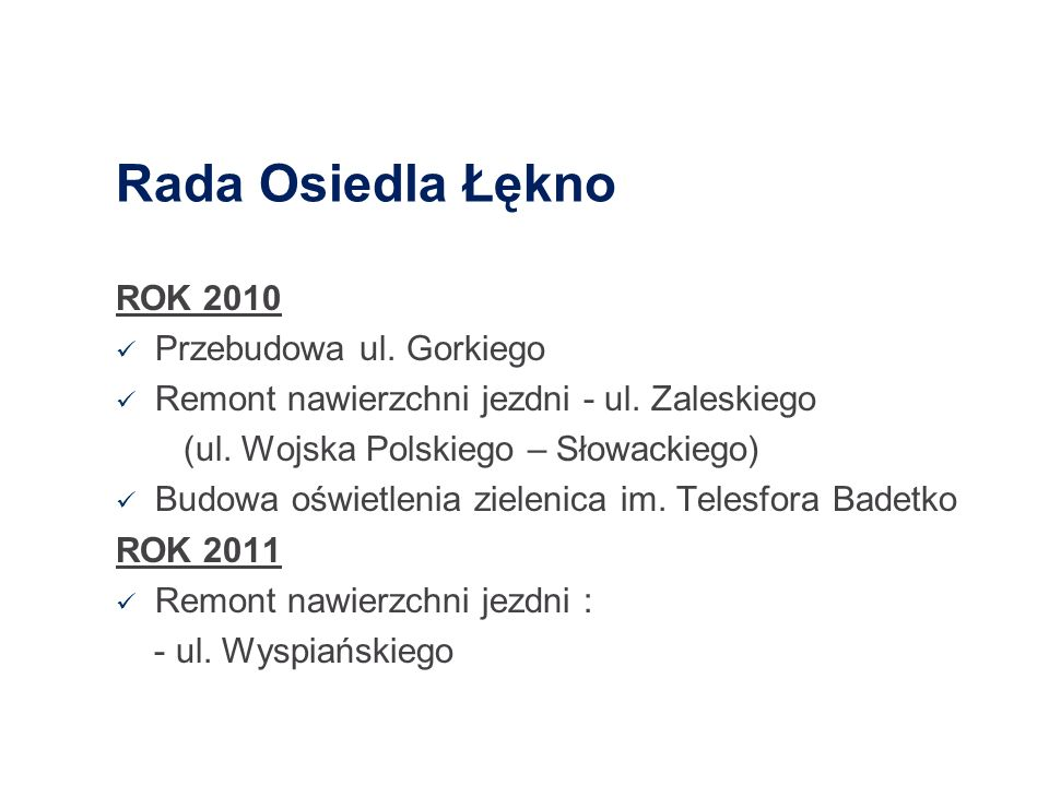 Rada Osiedla Łękno ROK 2010 Przebudowa ul. Gorkiego Remont nawierzchni jezdni - ul. Zaleskiego (ul. Wojska Polskiego – Słowackiego) Budowa oświetlenia