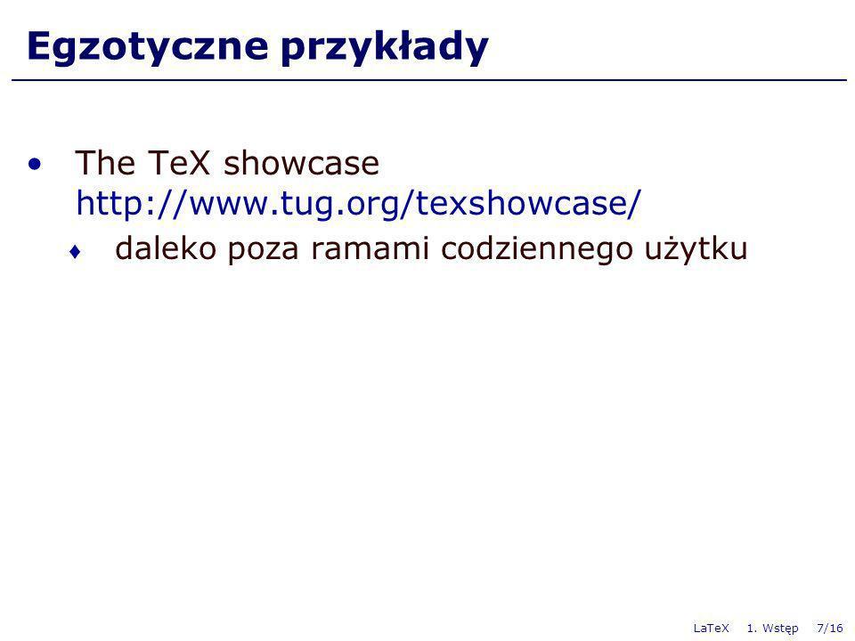 LaTeX 1. Wstęp 7/16 Egzotyczne przykłady The TeX showcase http://www.tug.org/texshowcase/ daleko poza ramami codziennego użytku