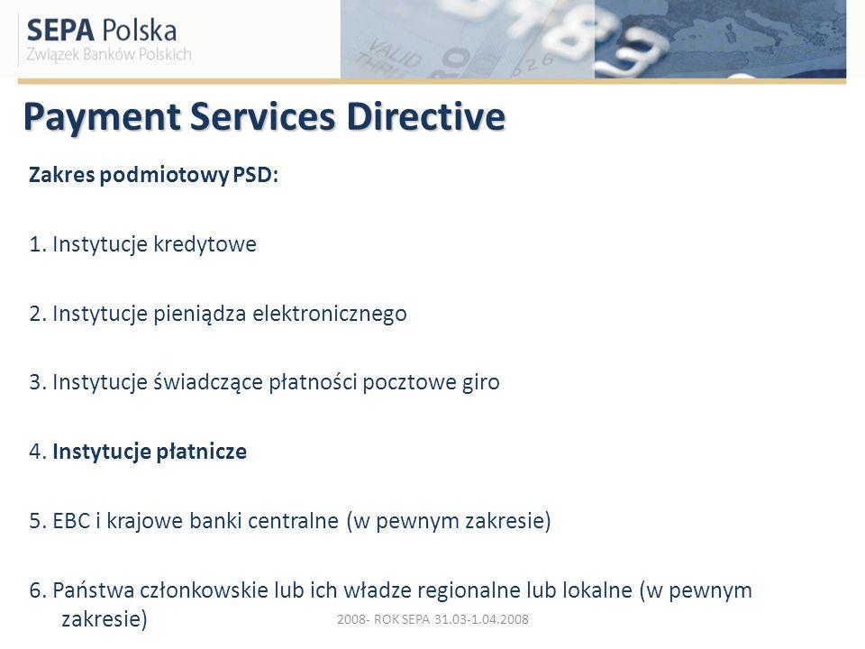 Payment Services Directive Zakres podmiotowy PSD: 1. Instytucje kredytowe 2. Instytucje pieniądza elektronicznego 3. Instytucje świadczące płatności p