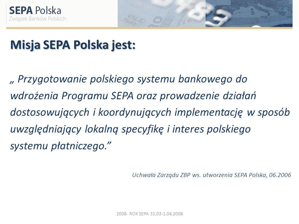 Misja SEPA Polska jest: Przygotowanie polskiego systemu bankowego do wdrożenia Programu SEPA oraz prowadzenie działań dostosowujących i koordynujących
