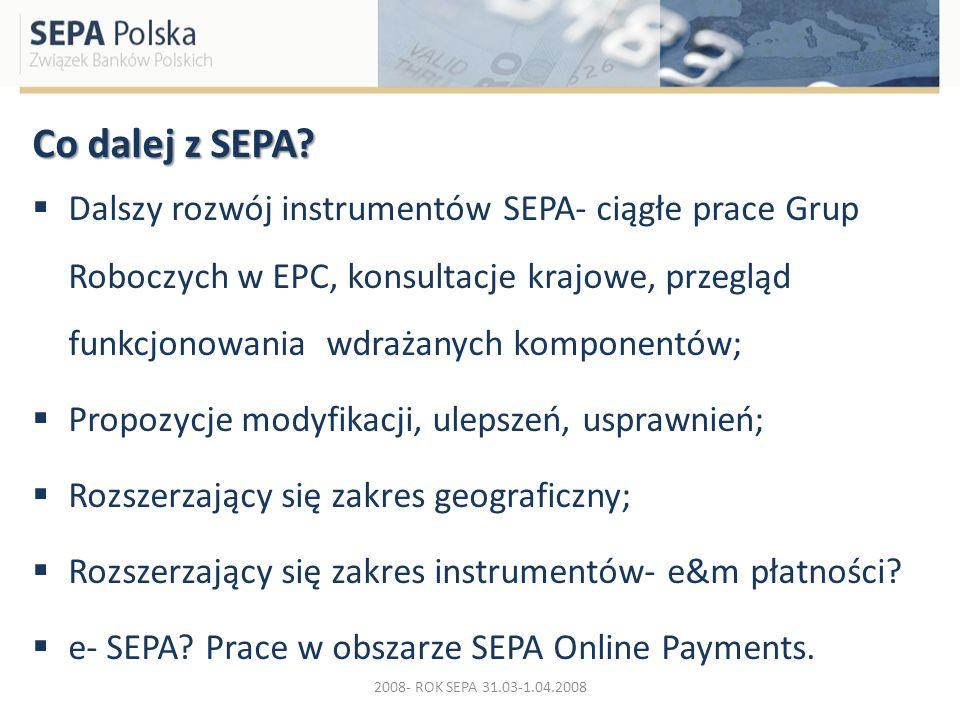 Co dalej z SEPA? Dalszy rozwój instrumentów SEPA- ciągłe prace Grup Roboczych w EPC, konsultacje krajowe, przegląd funkcjonowania wdrażanych komponent