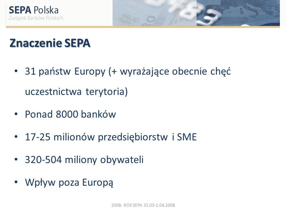 Znaczenie SEPA 31 państw Europy (+ wyrażające obecnie chęć uczestnictwa terytoria) Ponad 8000 banków 17-25 milionów przedsiębiorstw i SME 320-504 mili