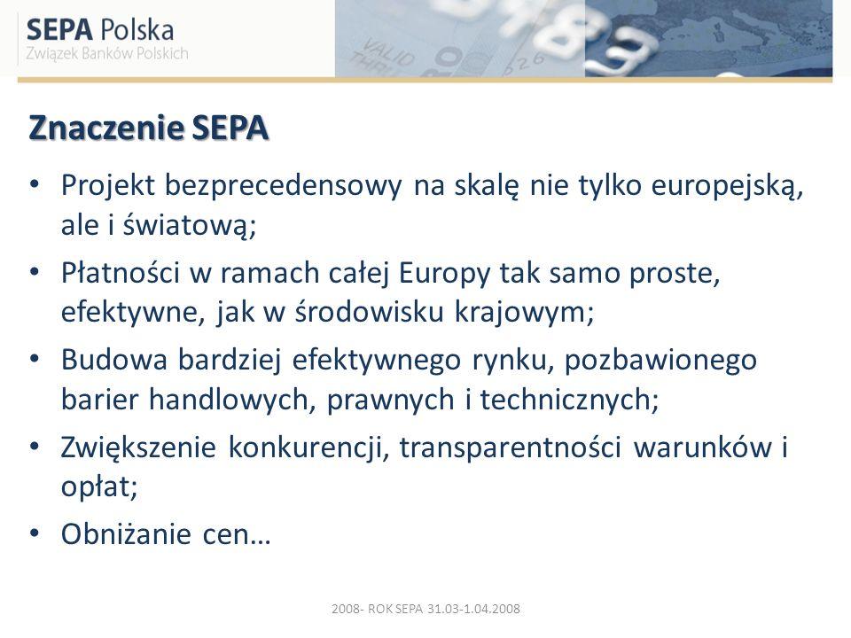 Znaczenie SEPA Projekt bezprecedensowy na skalę nie tylko europejską, ale i światową; Płatności w ramach całej Europy tak samo proste, efektywne, jak
