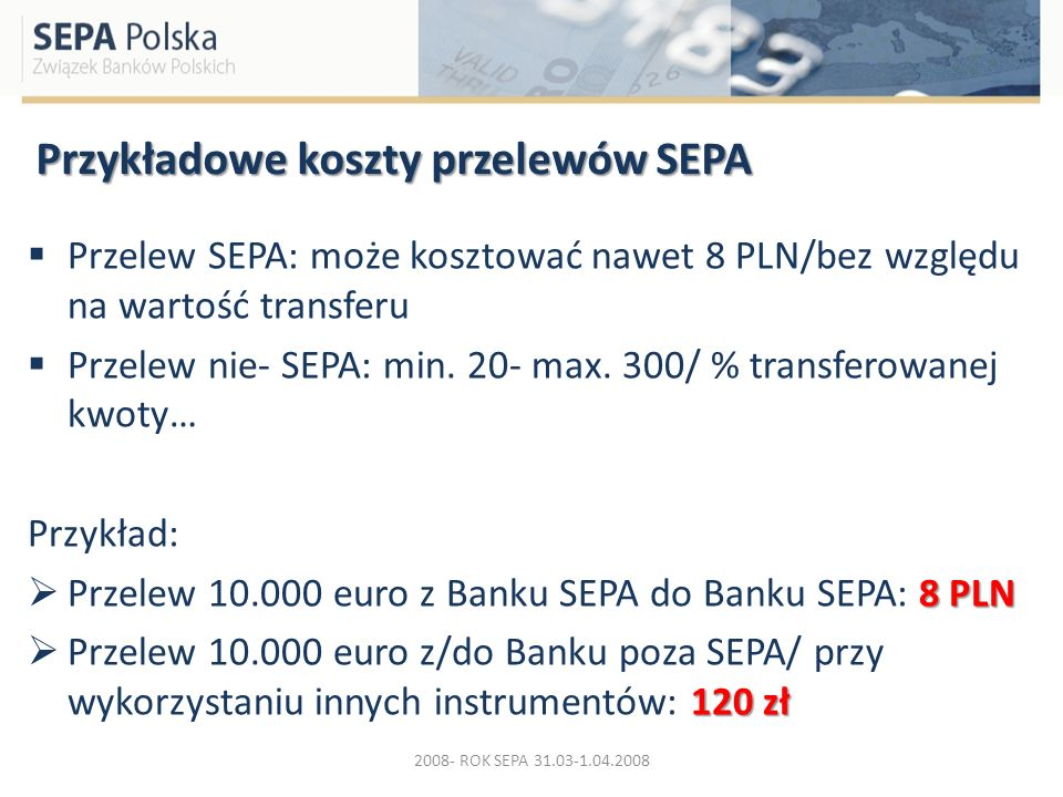 Przykładowe koszty przelewów SEPA Przelew SEPA: może kosztować nawet 8 PLN/bez względu na wartość transferu Przelew nie- SEPA: min. 20- max. 300/ % tr