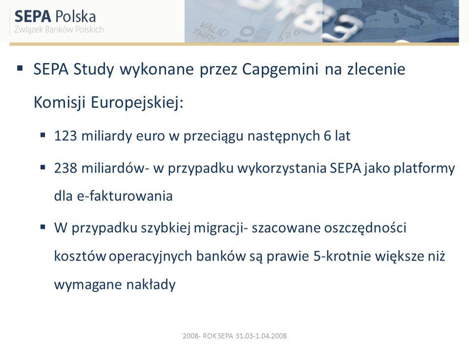 SEPA Study wykonane przez Capgemini na zlecenie Komisji Europejskiej: 123 miliardy euro w przeciągu następnych 6 lat 238 miliardów- w przypadku wykorz