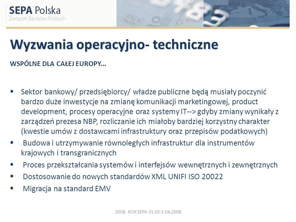 Wyzwania operacyjno- techniczne WSPÓLNE DLA CAŁEJ EUROPY... Sektor bankowy/ przedsiębiorcy/ władze publiczne będą musiały poczynić bardzo duże inwesty