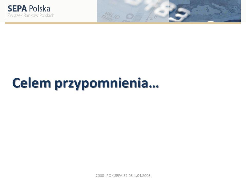 Celem przypomnienia… 2008- ROK SEPA 31.03-1.04.2008