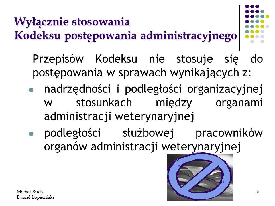 Michał Rudy Daniel Łopaciński 10 Wyłącznie stosowania Kodeksu postępowania administracyjnego Przepisów Kodeksu nie stosuje się do postępowania w spraw