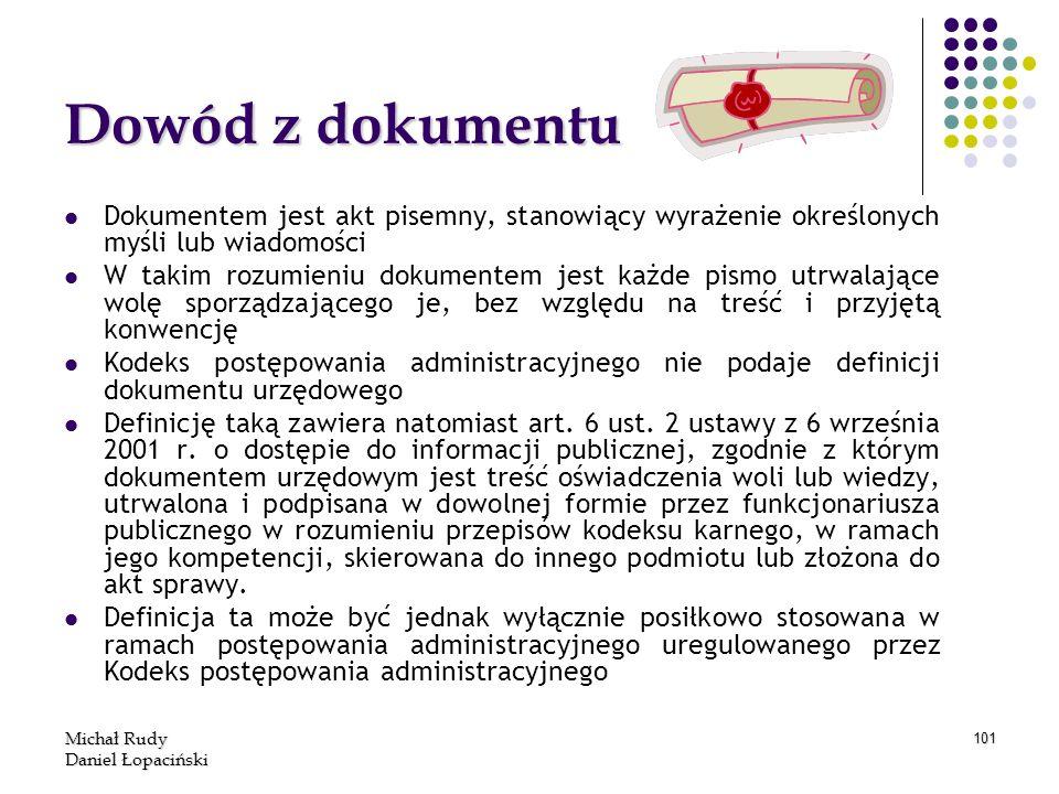 Michał Rudy Daniel Łopaciński 101 Dowód z dokumentu Dokumentem jest akt pisemny, stanowiący wyrażenie określonych myśli lub wiadomości W takim rozumie