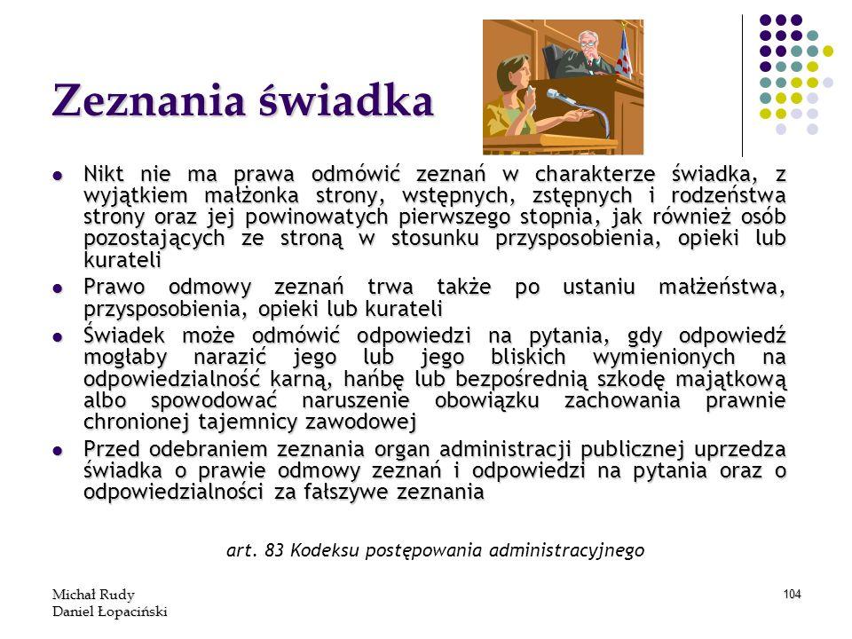 Michał Rudy Daniel Łopaciński 104 Zeznania świadka Nikt nie ma prawa odmówić zeznań w charakterze świadka, z wyjątkiem małżonka strony, wstępnych, zst