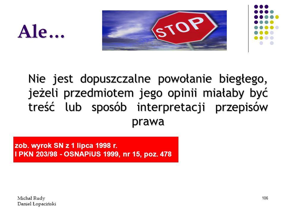 Michał Rudy Daniel Łopaciński 106 Nie jest dopuszczalne powołanie biegłego, jeżeli przedmiotem jego opinii miałaby być treść lub sposób interpretacji