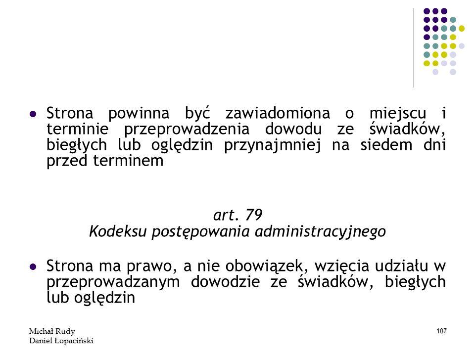 Michał Rudy Daniel Łopaciński 107 Strona powinna być zawiadomiona o miejscu i terminie przeprowadzenia dowodu ze świadków, biegłych lub oględzin przyn