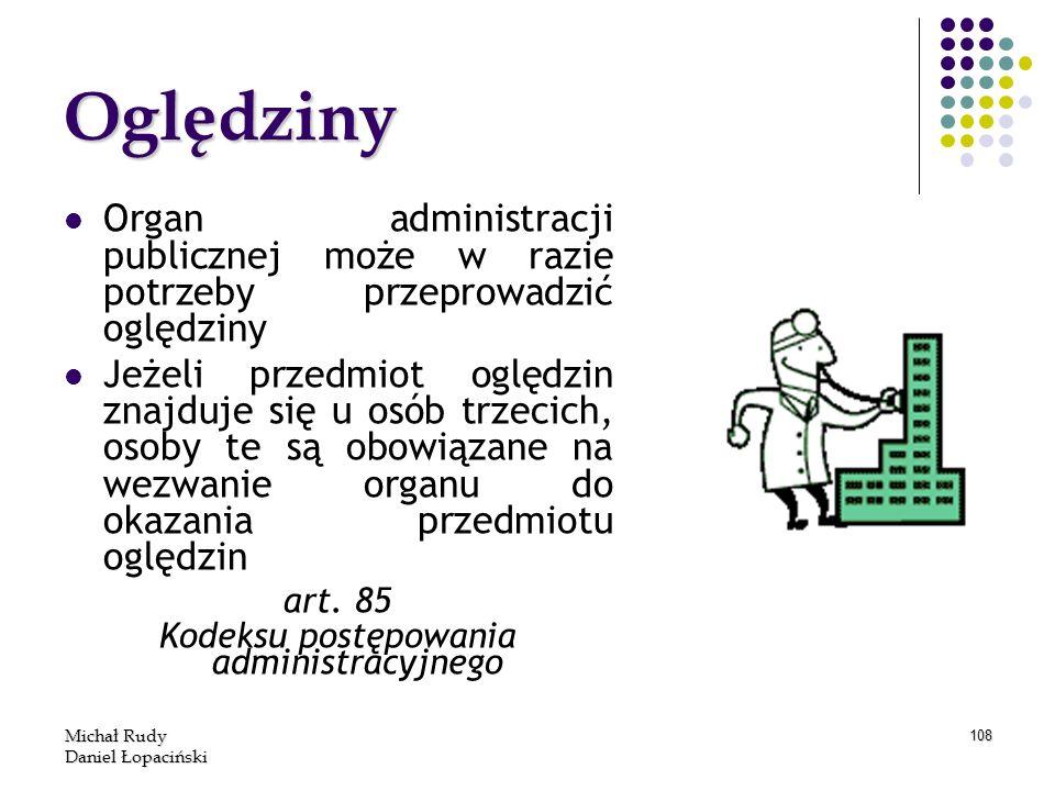 Michał Rudy Daniel Łopaciński 108 Organ administracji publicznej może w razie potrzeby przeprowadzić oględziny Jeżeli przedmiot oględzin znajduje się