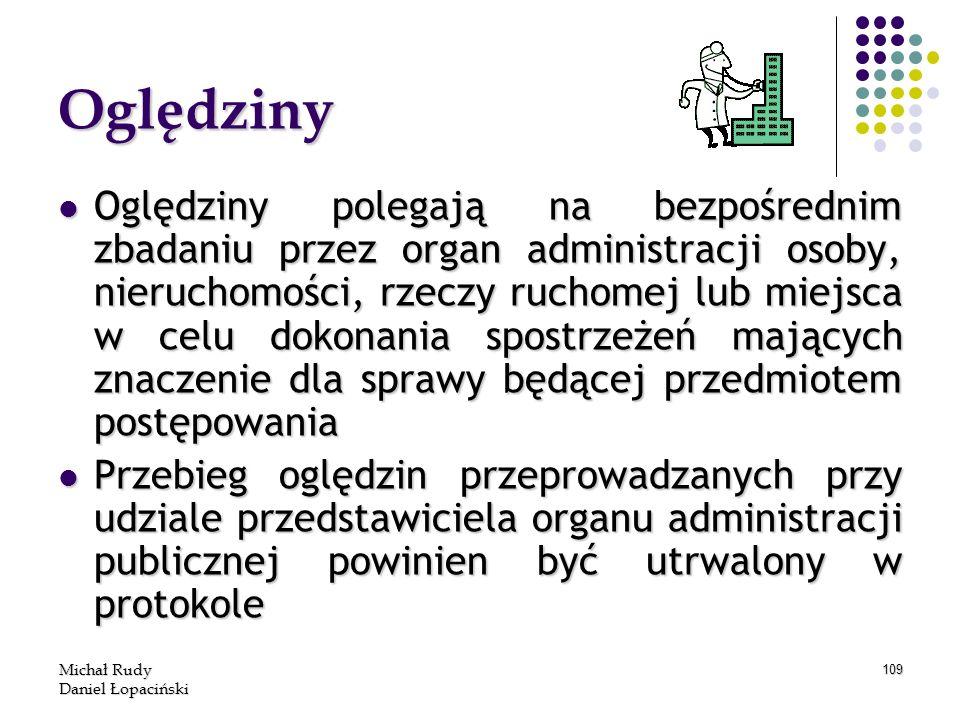 Michał Rudy Daniel Łopaciński 109 Oględziny polegają na bezpośrednim zbadaniu przez organ administracji osoby, nieruchomości, rzeczy ruchomej lub miej