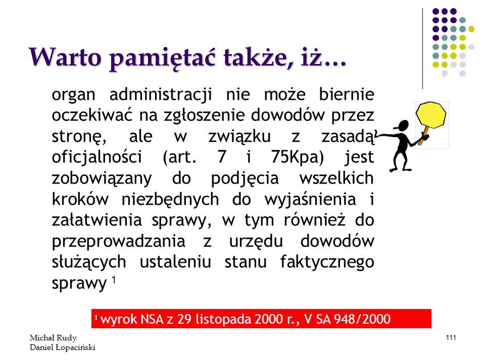 Michał Rudy Daniel Łopaciński 111 Warto pamiętać także, iż… organ administracji nie może biernie oczekiwać na zgłoszenie dowodów przez stronę, ale w z