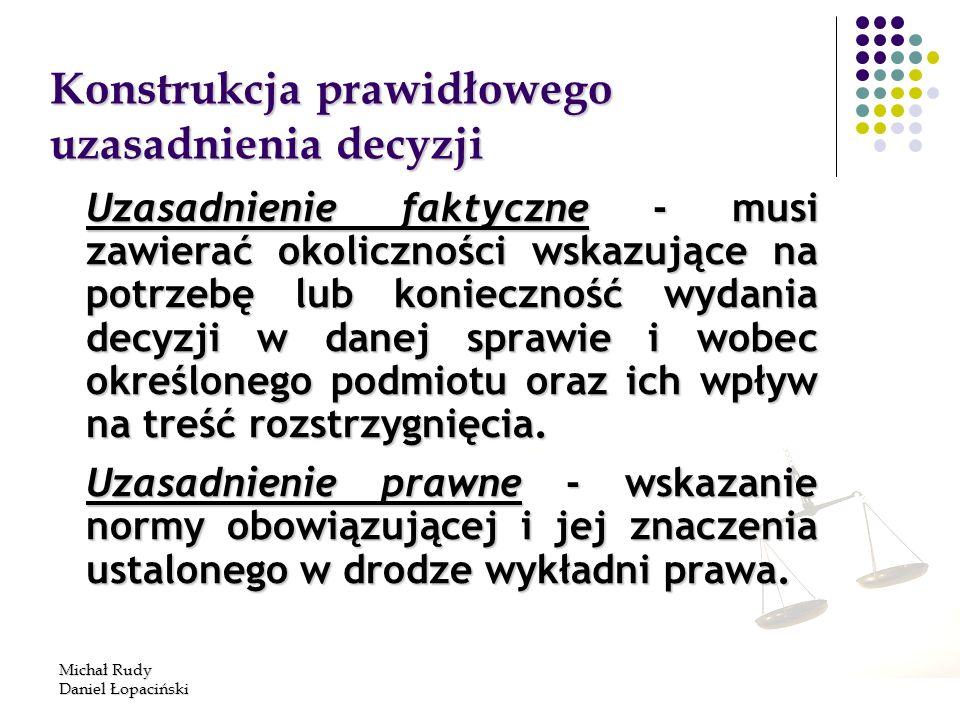 Michał Rudy Daniel Łopaciński 115 Konstrukcja prawidłowego uzasadnienia decyzji Uzasadnienie faktyczne - musi zawierać okoliczności wskazujące na potr