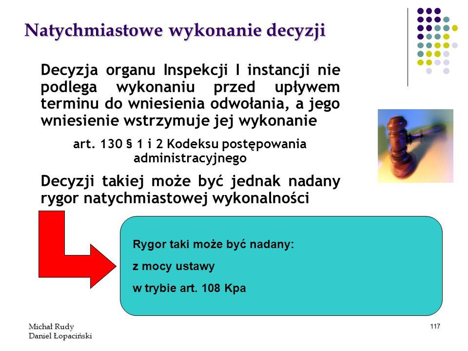 Michał Rudy Daniel Łopaciński 117 Natychmiastowe wykonanie decyzji Decyzja organu Inspekcji I instancji nie podlega wykonaniu przed upływem terminu do