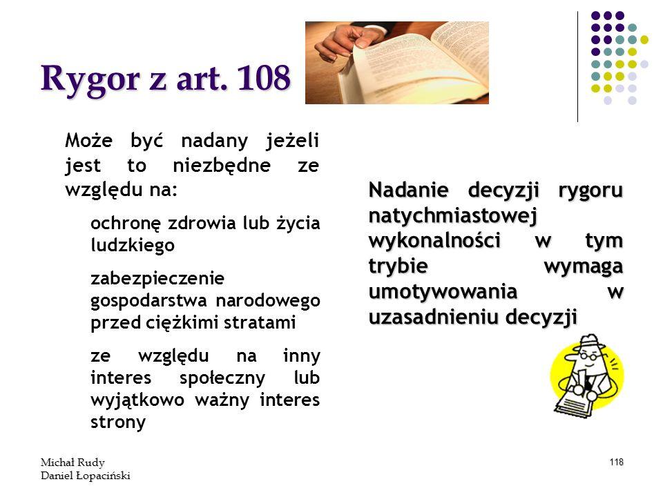 Michał Rudy Daniel Łopaciński 118 Rygor z art. 108 Może być nadany jeżeli jest to niezbędne ze względu na: ochronę zdrowia lub życia ludzkiego zabezpi