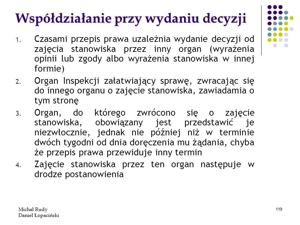 Michał Rudy Daniel Łopaciński 119 Współdziałanie przy wydaniu decyzji 1. 1. Czasami przepis prawa uzależnia wydanie decyzji od zajęcia stanowiska prze