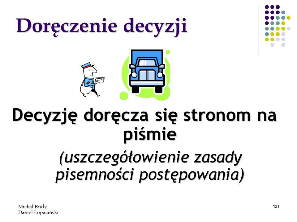 Michał Rudy Daniel Łopaciński 121 Doręczenie decyzji Decyzję doręcza się stronom na piśmie (uszczegółowienie zasady pisemności postępowania) (uszczegó