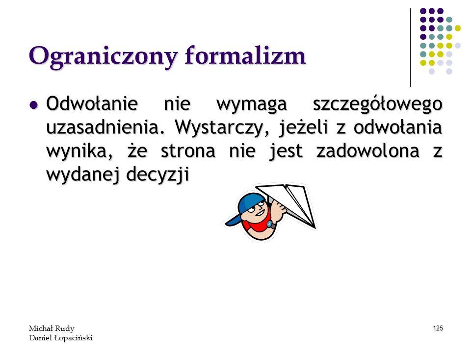 Michał Rudy Daniel Łopaciński 125 Ograniczony formalizm Odwołanie nie wymaga szczegółowego uzasadnienia. Wystarczy, jeżeli z odwołania wynika, że stro