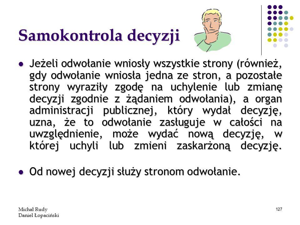 Michał Rudy Daniel Łopaciński 127 Samokontrola decyzji Jeżeli odwołanie wniosły wszystkie strony (również, gdy odwołanie wniosła jedna ze stron, a poz