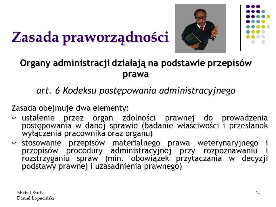 Michał Rudy Daniel Łopaciński 13 Zasada praworządności Zasada obejmuje dwa elementy: F ustalenie przez organ zdolności prawnej do prowadzenia postępow