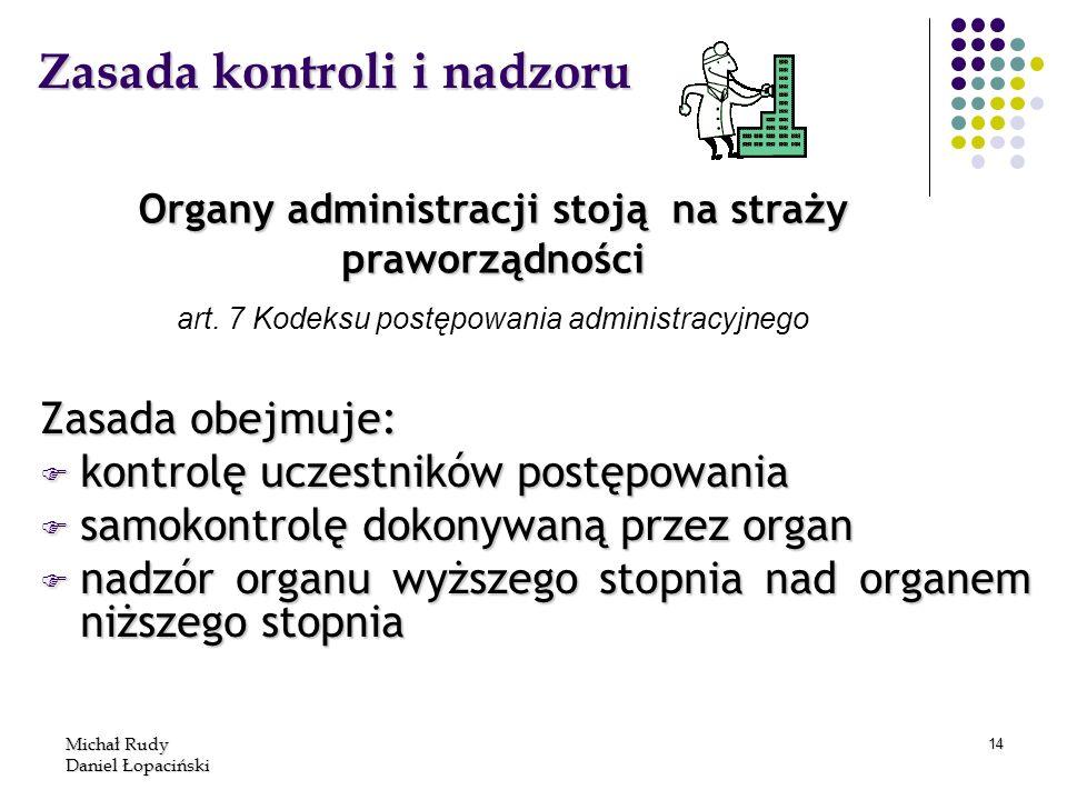 Michał Rudy Daniel Łopaciński 14 Zasada kontroli i nadzoru Zasada obejmuje: F kontrolę uczestników postępowania F samokontrolę dokonywaną przez organ