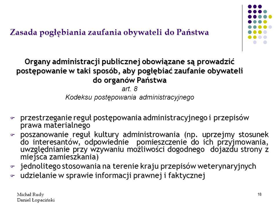 Michał Rudy Daniel Łopaciński 18 Zasada pogłębiania zaufania obywateli do Państwa F przestrzeganie reguł postępowania administracyjnego i przepisów pr