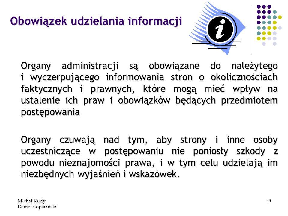 Michał Rudy Daniel Łopaciński 19 Obowiązek udzielania informacji Organy administracji są obowiązane do należytego i wyczerpującego informowania stron