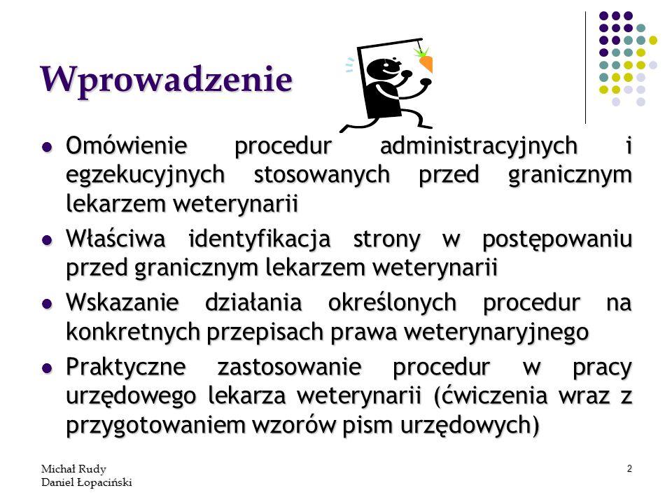 Michał Rudy Daniel Łopaciński 2 Wprowadzenie Omówienie procedur administracyjnych i egzekucyjnych stosowanych przed granicznym lekarzem weterynarii Om