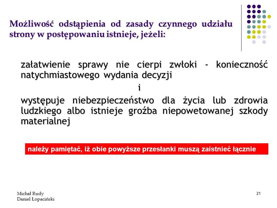 Michał Rudy Daniel Łopaciński 21 załatwienie sprawy nie cierpi zwłoki - konieczność natychmiastowego wydania decyzji i występuje niebezpieczeństwo dla