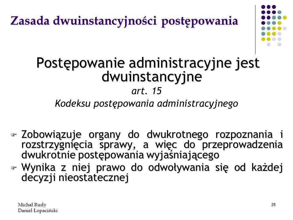 Michał Rudy Daniel Łopaciński 28 Zasada dwuinstancyjności postępowania Postępowanie administracyjne jest dwuinstancyjne Postępowanie administracyjne j